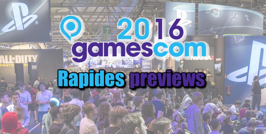 Gamescom 2016 – Rapides Previews