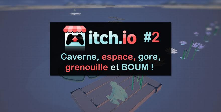 Itch.io #2 – Caverne, Espace, Grenouille, Gore et BOUM !
