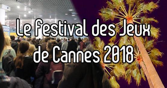 Mon Premier Festival des Jeux de Cannes (Édition 2018)